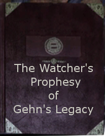 The Watcher's Prophesy of Gehn's Legacy